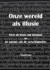 <b>Sjon  Van der Tol</b>,Onze wereld als illusie