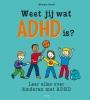 Monique  Baard ,Weet jij wat ADHD is?