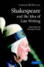 McMullan, Gordon Shakespeare and the Idea of Late Writing