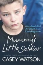 Watson, Casey Mummy`s Little Soldier
