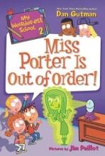 Dan Gutman My Weirder-est School #2: Miss Porter Is Out of Order!
