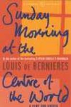 Bernieres, Louis De Sunday Morning At The Centre Of The World