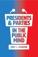 Gary C. Jacobson Presidents and Parties in the Public Mind