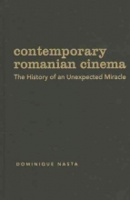 Nasta, Dominique Contemporary Romanian Cinema - The History of an Unexpected Miracle