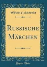 Goldschmidt, Wilhelm Russische Märchen (Classic Reprint)