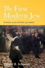 Schwartz, Daniel B. The First Modern Jew - Spinoza and the History of an Image