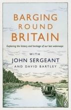 John Sergeant,   David Bartley Barging Round Britain