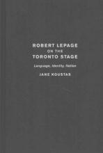 Koustas, Jane Robert Lepage on the Toronto Stage