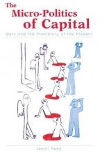 Read, Jason The Micro-Politics of Capital