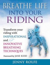 Rolfe, Jenny Breathe Life Into Your Riding