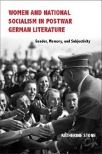 Stone, Katherine Women and National Socialism in Postwar German Literature