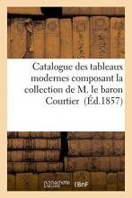 Sans Auteur Catalogue Des Tableaux Modernes Composant La Collection de M. Le Baron C Courtier
