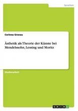Gronau, Corinna Ästhetik als Theorie der Künste bei Mendelssohn, Lessing und Moritz