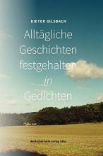 Gilsbach, Dieter Alltägliche Geschichten festgehalten in Gedichten