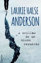 Anderson, Laurie Halse A orillas de un mismo recuerdoThe Impossible Knife of Memory