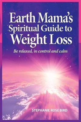 Stephanie Rose Bird,Earth Mama`s Spiritual Guide to Weight-Loss