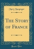 Macgregor, Mary, The Story of France (Classic Reprint)