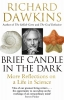 <b>Richard Dawkins</b>,Brief Candle in the Dark