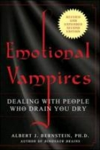 Albert J. Bernstein Emotional Vampires: Dealing with People Who Drain You Dry, Revised and Expanded