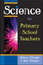 Helena Gillespie,   Rob Gillespie Science for Primary School Teachers