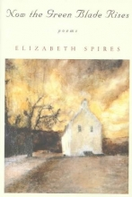 Elizabeth Spires Now the Green Blade Rises