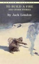 London, Jack To Build a Fire, and Other Stories