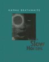 Brathwaite, Kamau Born to Slow Horses