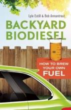 Estill, Lyle,   Armantrout, Bob Backyard Biodiesel