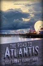 Robillard, Leo Brent The Road to Atlantis