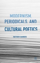 Chambers, Matthew Modernism, Periodicals, and Cultural Poetics