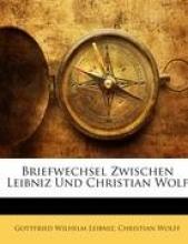 Leibniz, Gottfried Wilhelm Briefwechsel zwischen Leibniz und Christian Wolf