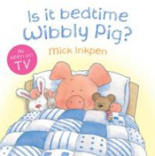 Inkpen, Mick Is it Bedtime Wibbly Pig?