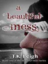 Leigh, T. K. A Beautiful Mess