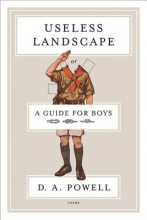 Powell, D. A. Useless Landscape, or a Guide for Boys