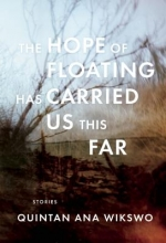 Wikswo, Quintan Ana The Hope of Floating Has Carried Us This Far