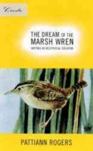 Rogers, Pattiann The Dream of the Marsh Wren
