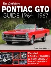 David Bonaskiewich The Definitive Pontiac GTO Guide: 1964-1967