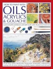 Sidaway, Ian How to Paint with Oils, Acrylics & Gouache