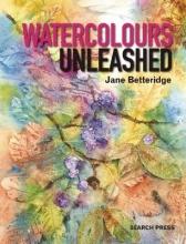 Betteridge, Jane Watercolours Unleashed