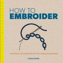Johns, Susie How to Embroider