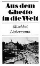 Liebermann, Mischket Aus dem Ghetto in die Welt
