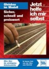 Lieb, Ulrich Jetzt helfe ich mir selbst: Gleisbau im Modell Sicher, schnell und preiswert