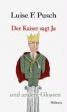 Pusch, Luise F. Der Kaiser sagt Ja