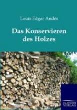 Andés, Louis Edgar Das Konservieren des Holzes