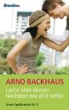 Backhaus, Arno Lache über deinen Nächsten wie dich selbst