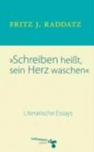 Raddatz, Fritz J. Schreiben heisst, sein Herz waschen