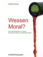 Koch, Cécile Wessen Moral? Eine Autobiografie zum Thema: Erwachsene Kinder suchtkranker Eltern