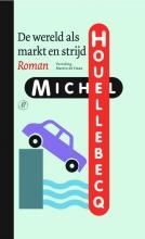 Michel Houellebecq De wereld als markt en strijd