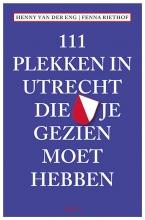 Fenna  Riethof, Henny van der Eng 111 PLEKKEN IN UTRECHT DIE JE GEZIEN MOET HEBBEN