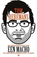 Tom  Heremans De belevenissen van een macho in vrouwvriendelijke tijden